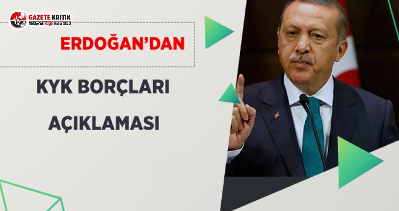 Erdoğan'dan KYK Borçları Açıklaması