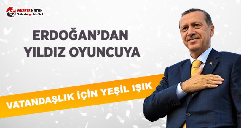Erdoğan'dan Yıldız Oyuncuya Vatandaşlık İçin...