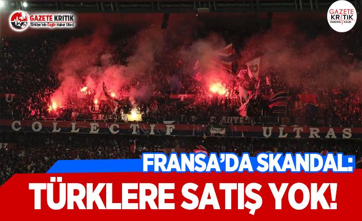 Fransa'da Skandal: Türklere Satış Yok!