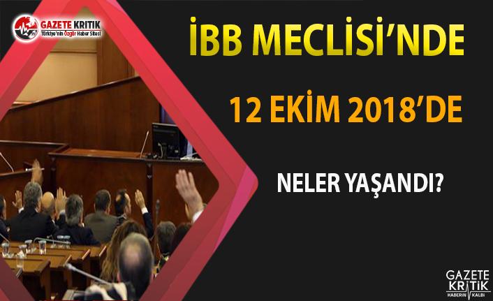 İBB Meclisi'nde 12 Ekim 2018'de Neler Yaşandı?