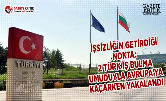İşsizliğin Getirdiği Nokta: 2 Türk İş Bulma Umuduyla Avrupa'ya Kaçarken Yakalandı