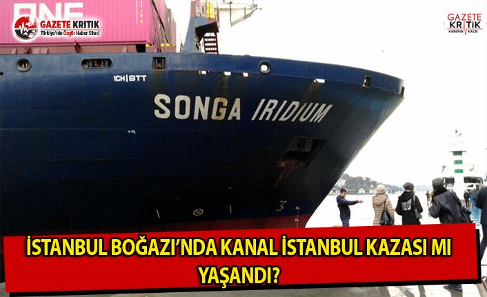 İstanbul Boğazı'nda 'Kanal İstanbul' Kazası Mı Yaşandı?
