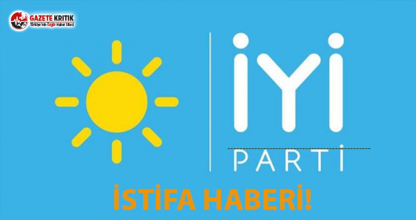 İYİ Parti'de İstifa!