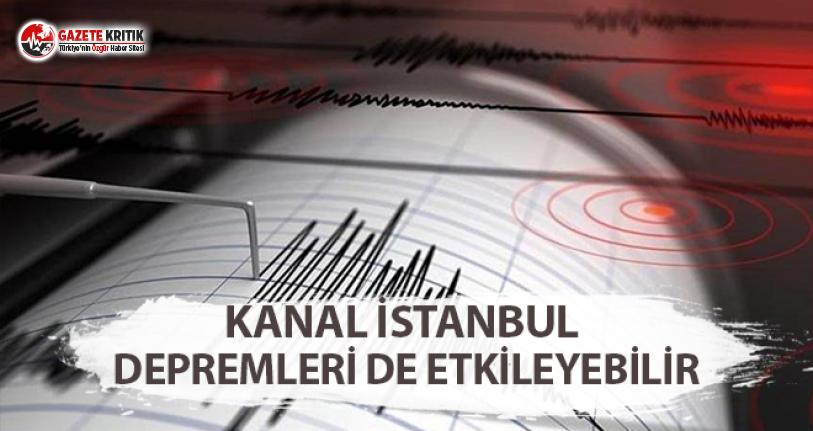 Kanal İstanbul Depremleri de Etkileyebilir!