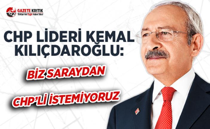 Kılıçdaroğlu: Biz Saraydan CHP'li İstemiyoruz