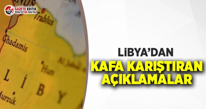 Libya'dan Kafa Karıştıran Açıklamalar