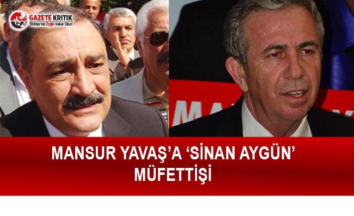 Mansur Yavaş'a 'Sinan Aygün' Müfettişi