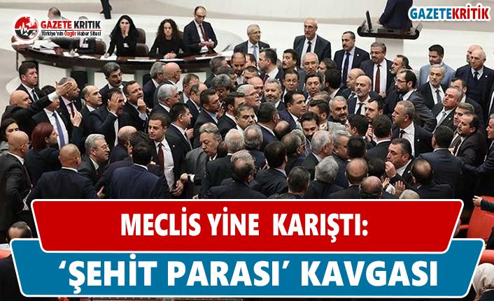 Meclis Yine Karıştı: 'Şehit Parası'...