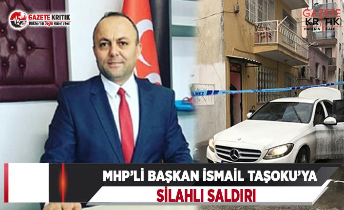 MHP'li Başkan İsmail Taşoku'ya Silahlı Saldırı!