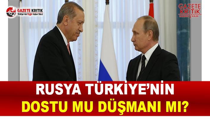 Rusya Türkiye'nin Dostu Mu Düşmanı Mı?