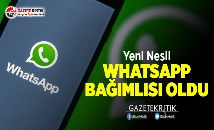Yeni Nesil WhatsApp Bağımlısı Oldu