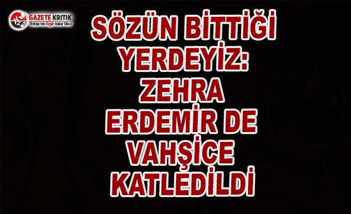 Zehra Erdemir de Vahşice Katledildi