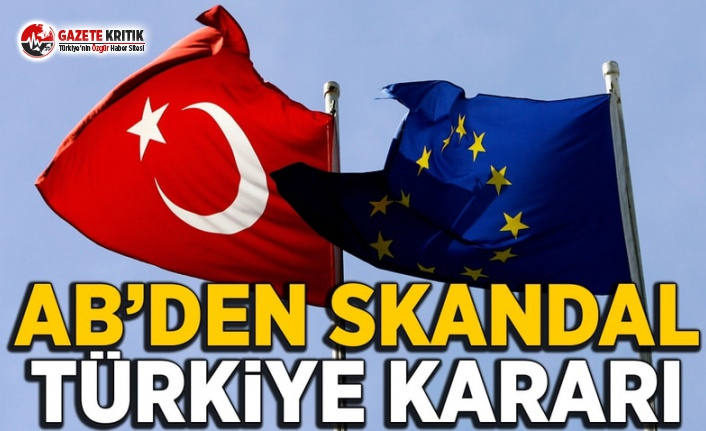 AB'den skandal Türkiye kararı