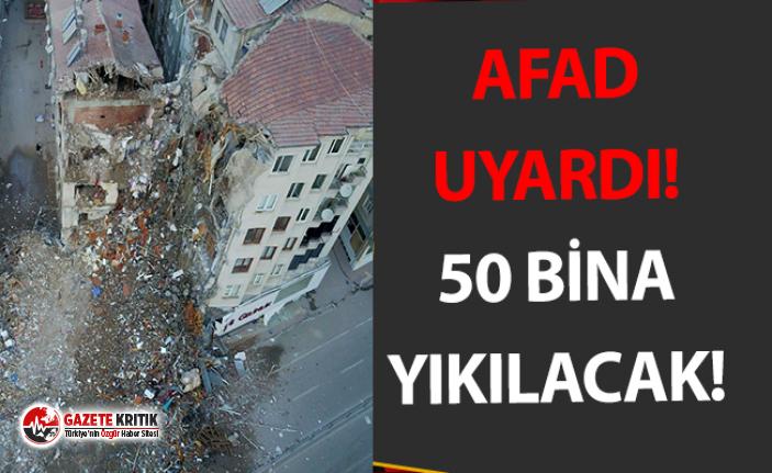 AFAD'dan açıklama! 50 bina acil olarak yıkılacak!
