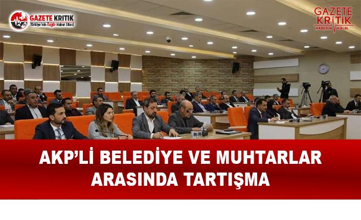 AKP'li Belediye ve Muhtarlar Arasında Tartışma!