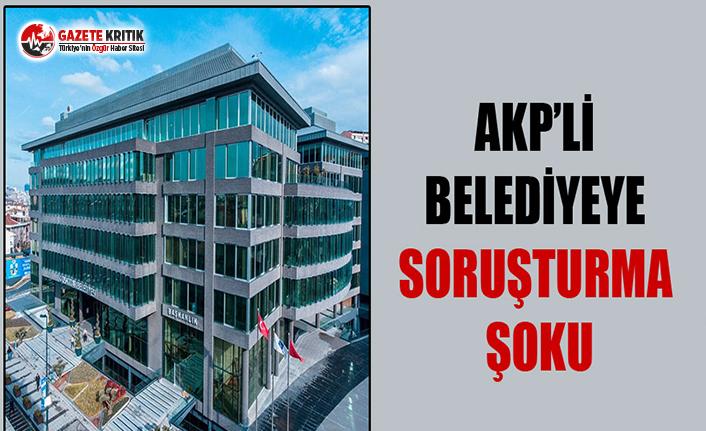 AKP'li belediyeye soruşturma!