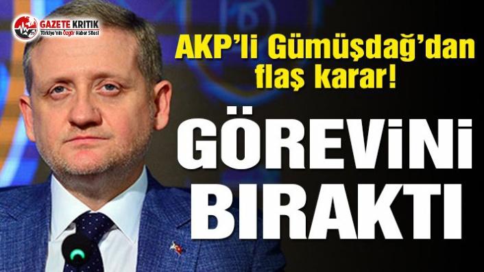 AKP'li Göksel Gümüşdağ, görevini bıraktı!