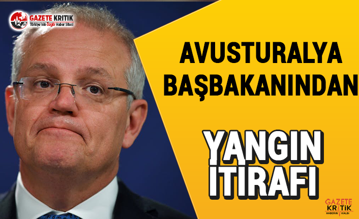 Avusturalya Başbakanı'nında yangın itirafı:Hata...