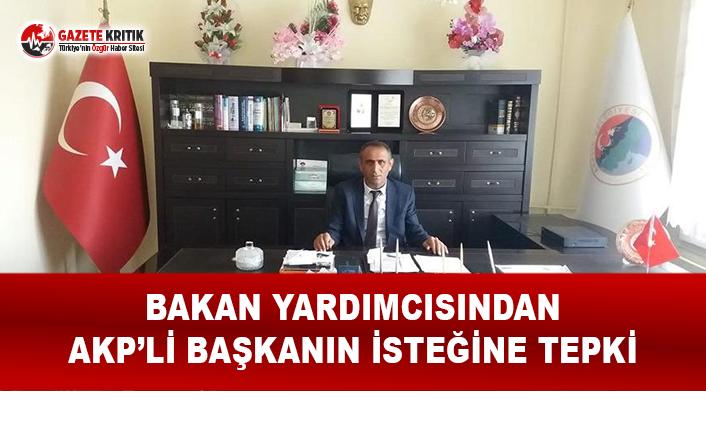Bakan yardımcısından AKP'li başkanın isteğine tepki!
