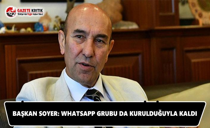 Başkan Soyer: Whatsapp grubu da kurulduğuyla kaldı