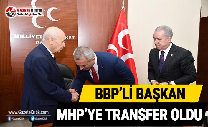 BBP'li başkan MHP'ye transfer oldu