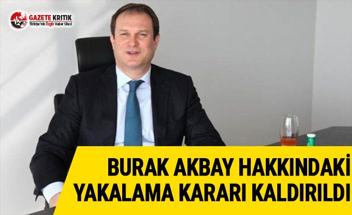 Burak Akbay hakkındaki yakalama kararı kaldırıldı
