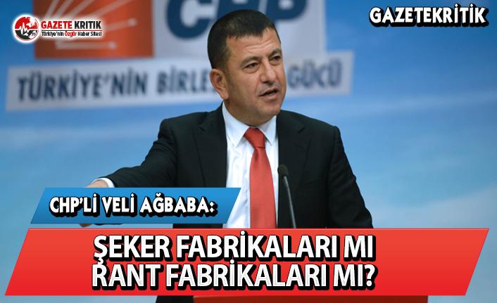 CHP'li Ağbaba: Şeker Fabrikaları Mı Rant...