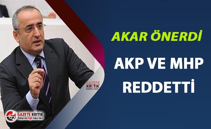 CHP'Lİ AKAR ÖNERDİ, AKP VE MHP REDDETTİ