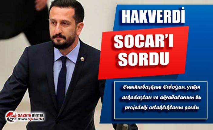 CHP'li Ali Haydar Hakverdi, SOCAR'ın Cumhurbaşkanı'nın çevresi ile ilişkisini sordu
