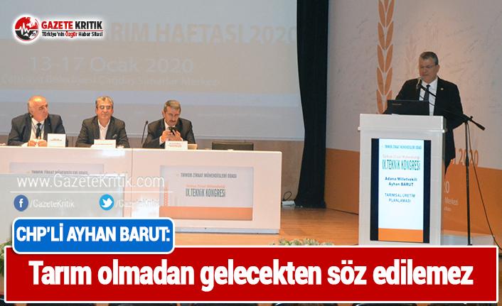 CHP'li Ayhan Barut:Tarım olmadan gelecekten...