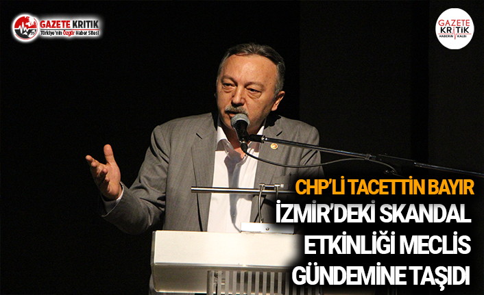 CHP'li Bayır, İzmir'deki Skandal Etkinliği...