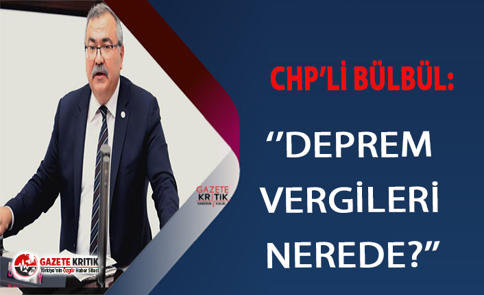 CHP'li Bülbül : ''Deprem vergilerinin...