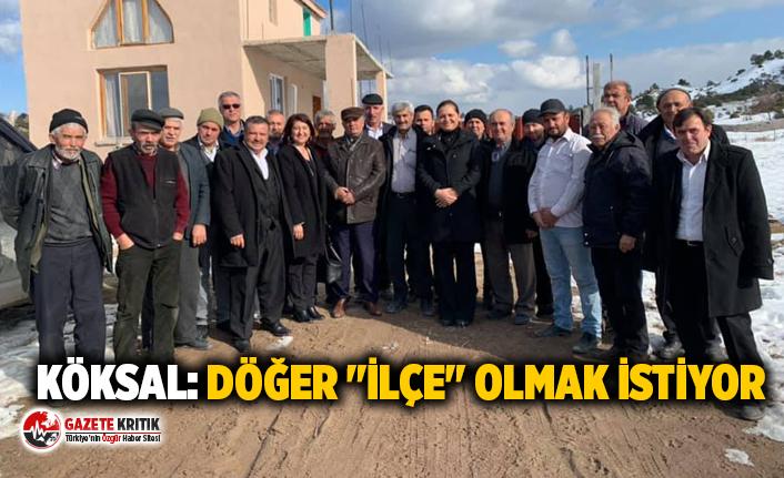 """CHP'li Burcu Köksal: Döğer """"ilçe"""" olmak istiyor"""