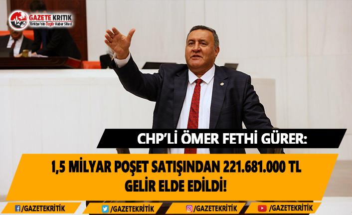 CHP'li Gürer: 1,5 milyar poşet satışından 221.681.000 TL gelir elde edildi!