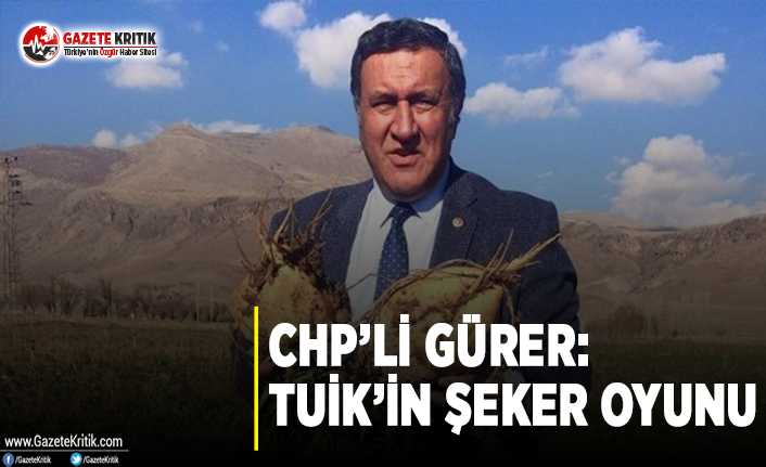 CHP'li Gürer: TUİK'in Şeker Oyunu