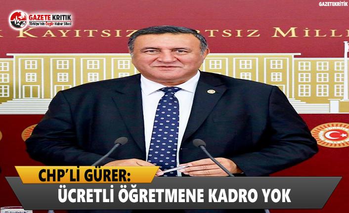 CHP'li Gürer: Ücretli öğretmene kadro yok