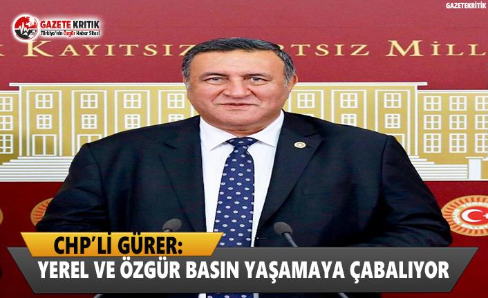 CHP'li Gürer: Yerel ve Özgür Basın Yaşamaya Çabalıyor