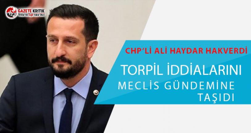 CHP'li Hakverdi, torpil iddialarının peşini...