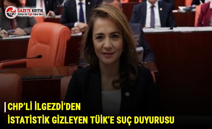 CHP'li İlgezdi'den İstatistik gizleyen TÜİK'e suç duyurusu
