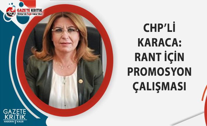 CHP'Lİ KARACA: RANT İÇİN PROMOSYON ÇALIŞMASI