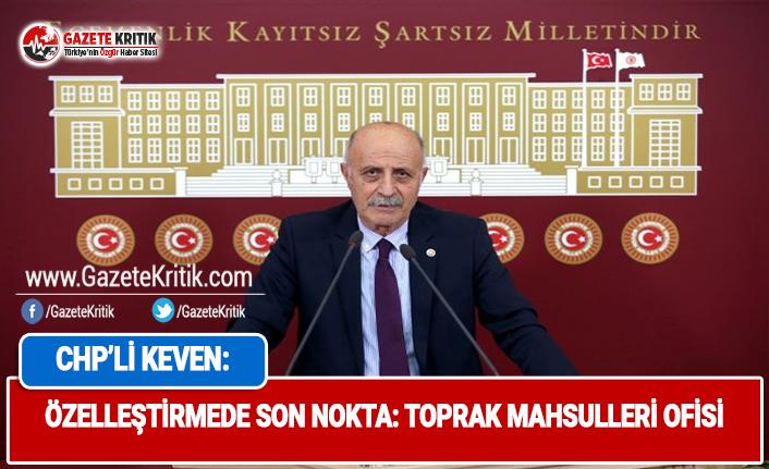 CHP'Lİ KEVEN: ÖZELLEŞTİRMEDE SON NOKTA: TOPRAK...