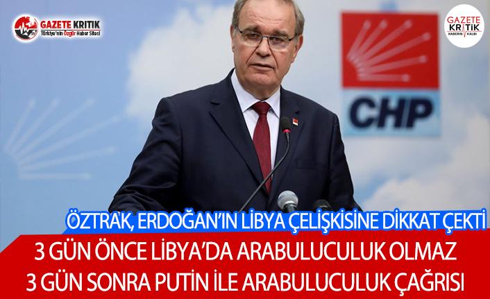 CHP'li Öztrak, Erdoğan'ın 3 günde 180 derece değişen Libya politikasına dikkat çekti