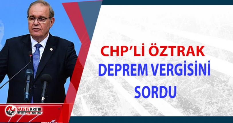 CHP'li Öztrak, Erdoğan'ın deprem vergisi açıklamasına tepki gösterdi