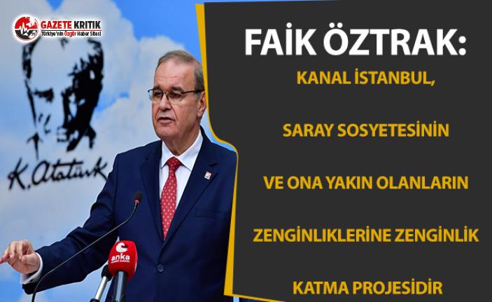CHP'li Öztrak:Kanal İstanbul, saray sosyetesinin ve ona yakın olanların zenginliklerine zenginlik katma projesidir
