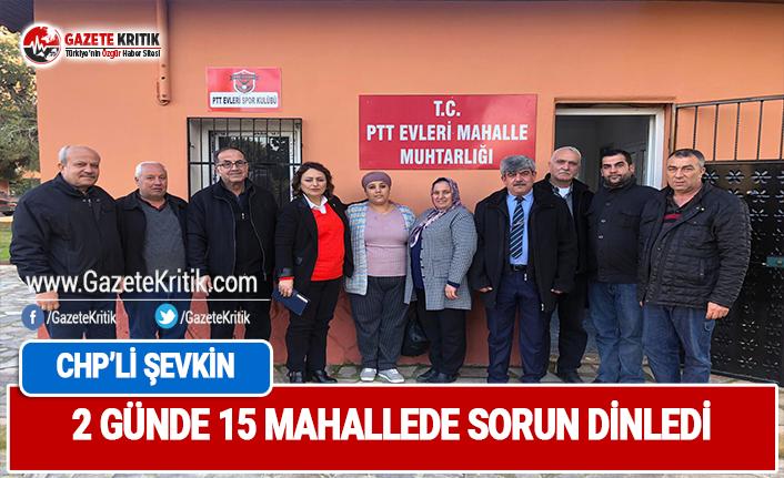 CHP'li Şevkin, 2 günde 15 mahallede sorun dinledi