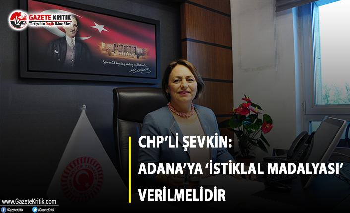 CHP'li Şevkin: Adana'ya 'İstiklal Madalyası'...