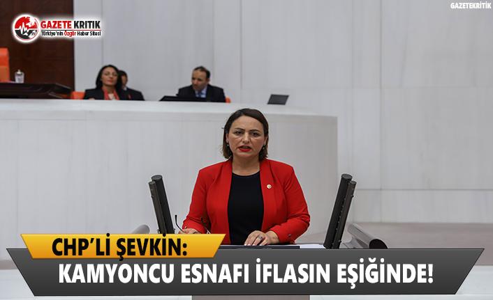 CHP'li Şevkin: Kamyoncu esnafı iflasın eşiğinde!