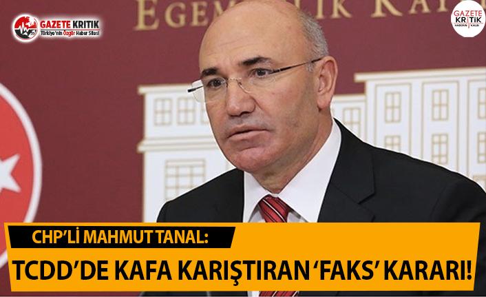 CHP'Lİ TANAL: TCDD'DE KAFA KARIŞTIRAN 'FAKS'...