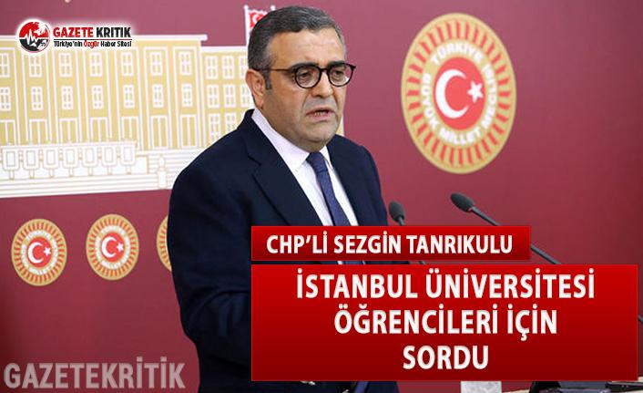 CHP'li Tanrıkulu, İstanbul Üniversitesi Öğrencileri İçin Sordu