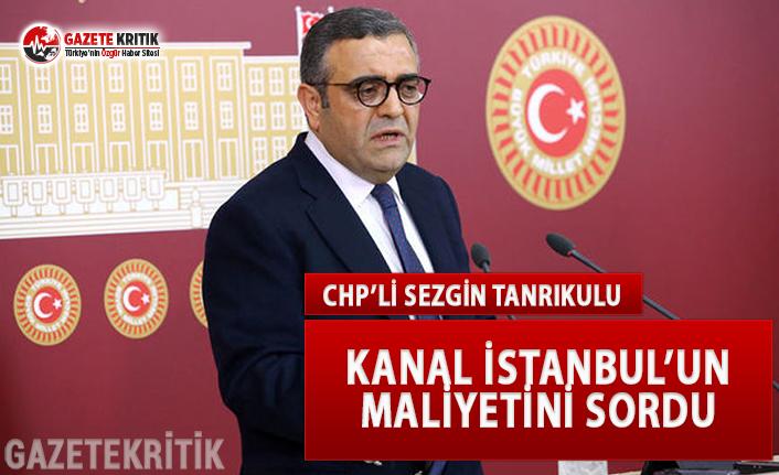 CHP'li Tanrıkulu, Kanal İstanbul'un Maliyetini...